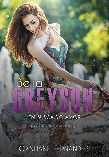 Bella Greyson - Em busca do amor  (Trilogia Greyson Livro 2) por [Fernandes, Cristiane]