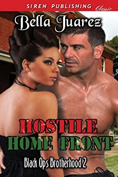 Hostile Home Front [Black Ops Brotherhood 2] (Siren Publishing Classic) by [Juarez, Bella]