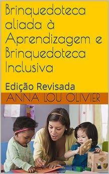 Brinquedoteca aliada à Aprendizagem e Brinquedoteca Inclusiva: Edição Revisada por [Olivier, Anna Lou]