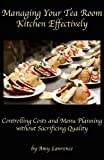 Managing Your Tea Room Kitchen Effectively, Amy N. Lawrence, 097961709X