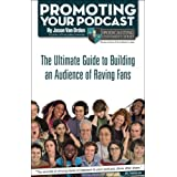Promoting Your Podcast: The Ultimate Guide to Building an Audience Of Raving Fans