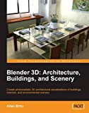blender 3d models - Blender 3D Architecture, Buildings, and Scenery: Create photorealistic 3D architectural visualizations of buildings, interiors, and environmental scenery