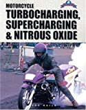 Motorcycle Turbocharging, Supercharging and Nitrous Oxide, Joe Haile, 1884313078