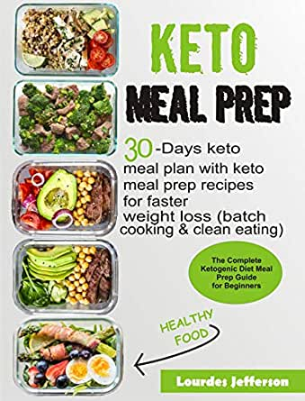 Keto Meal Prep Cookbook The Complete Ketogenic Diet Meal Prep Guide For Beginners 30 Days Keto Meal Plan With Keto Meal Prep Recipes For Faster Weight Loss Batch Cooking Clean Eating