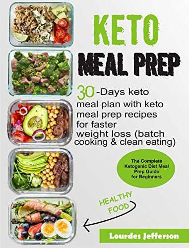 Keto Meal Prep Cookbook: The Complete Ketogenic Diet Meal Prep Guide for Beginners: 30 days Keto Meal Plan with Keto Meal Prep Recipes for Faster Weight Loss (Batch Cooking & Clean Eating) by Lourdes  Jefferson