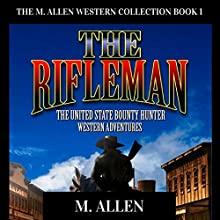 The Rifleman: The United States Bounty Hunter Western Adventures: The M. Allen Western Collection, Book 1 Audiobook by M. Allen Narrated by Ross Allen