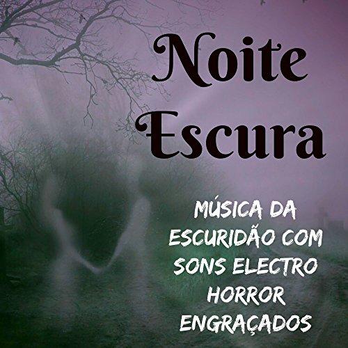 Noite Escura - Música da Escuridão com Sons Electro Horror (Musica De Halloween Electro)