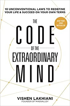 The Code of the Extraordinary Mind: 10 Unconventional Laws to Redefine Your Life and Succeed On Your Own Terms by [Lakhiani, Vishen]