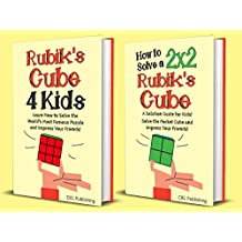 Rubik's Cube for Kids: 2 Manuscripts in 1. Learn to Solve the Original Rubik's Cube (3x3x3) and the Pocket Cube (2x2x2) and Impress Just About Everyone! (Step by Step, Color-Illustrated)