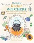 The Book of Kitchen Witchery: Spells,...
