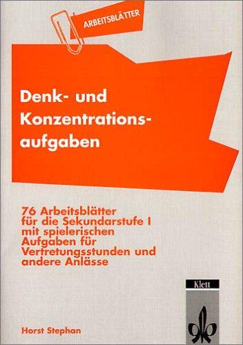 Denk- und Konzentrationsaufgaben: 76 Arbeitsblätter für die Sekundarstufe I mit spielerischen Aufgaben für Vertretungsstunden und andere Anlässe (Arbeitsblätter - fächerübergreifend)