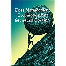 Cost Management: Techniques And Standard Cost Accounting to control cost factors