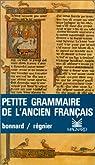 Petite grammaire de l'ancien français par Bonnard