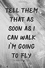 Tell Them That As Soon As I Can Walk I'm Going To Fly, Bessie Coleman. A beautiful book design, inspirational journal for women, perfect gift for ... girls. (She's Got Drive Journals - Notebook) Paperback