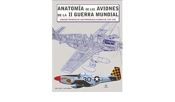 Anatomia de los aviones de la II Guerra mundial: Amazon.es: Paul ...