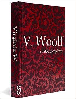 Contos Completos. Virginia Woolf - Coleção Mulheres