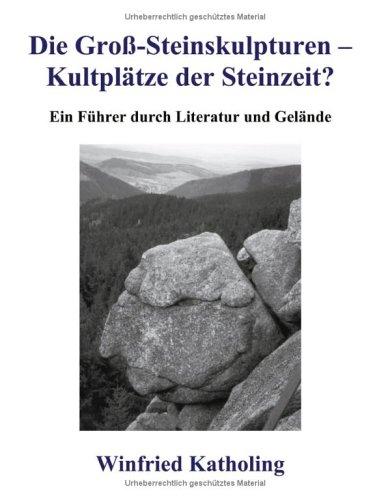 Die Gross-Steinskulpturen - Kultplätze der Steinzeit?: Ein Führer
