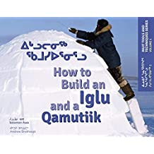 How to Build an Iglu & a Qamutiik (English/Inuktitut): Inuit Tools and Techniques, Volume One