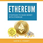 Ethereum: Strategies to Make Money with Ethereum: Ethereum, Bitcoin, Cryptocurrency, Digital Currency, Digital Currencies, Investing, Book 2 | Gavin S. Finney