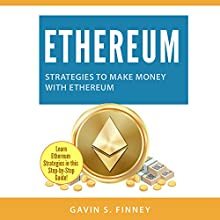 Ethereum: Strategies to Make Money with Ethereum: Ethereum, Bitcoin, Cryptocurrency, Digital Currency, Digital Currencies, Investing, Book 2 Audiobook by Gavin S. Finney Narrated by David Angelo