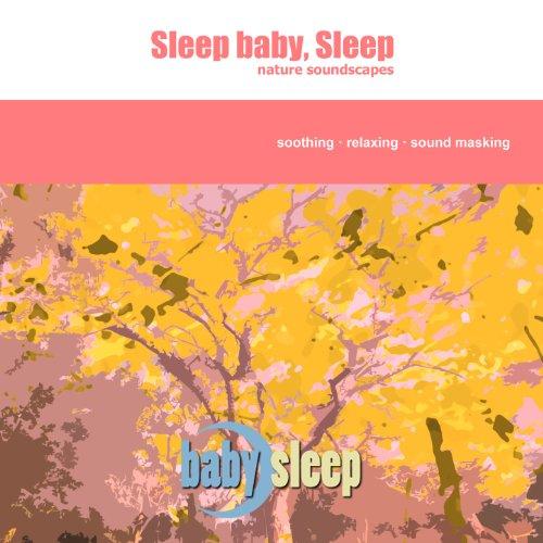 Sleep Baby, Sleep (Nature Soun...