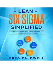 Lean Six Sigma: Simplified: How to Implement the Six Sigma Methodology to Improve Quality and Speed: Lean Guides with Scrum, Sprint, Kanban, DSDM, XP & Crystal, Book 7