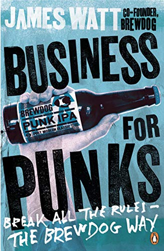 Business For Punks Break All The Rules The Brewdog Way Kindle