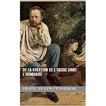 De la Création de l'Ordre dans l'Humanité (French Edition)