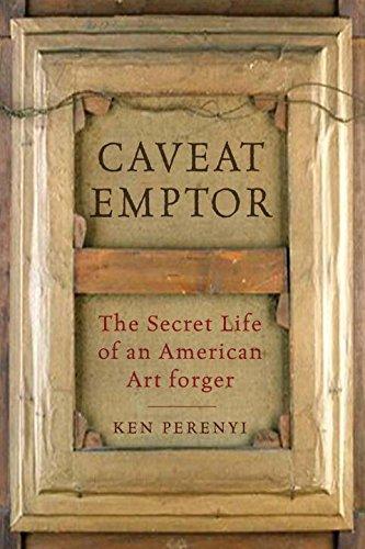 Caveat Emptor: The Secret Life of an American Art Forger pdf epub