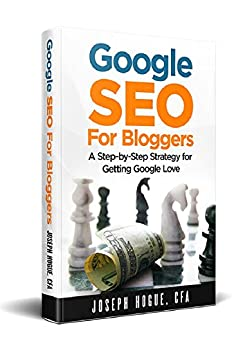 Google SEO for Bloggers: Easy Search Engine Optimization and Website Marketing for Google Love by [Hogue, Joseph]