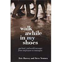 Walk Awhile In My Shoes: Gut Level, Real-World Messages Between Managers and Employees