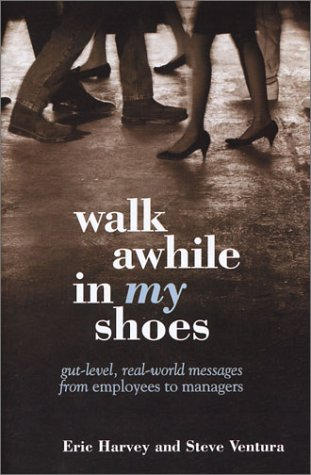 Walk Awhile In My Shoes: Gut Level, Real-World Messages Between Managers and Employees (My Shoes)