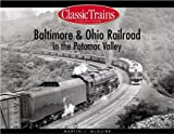 Baltimore and Ohio Railroad in the Potomac Valley, Martin J. McGuirk, 0890244219