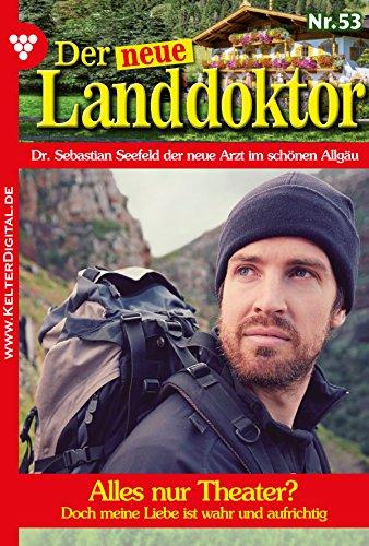 Der neue Landdoktor 53 - Arztroman: Alles nur Theater? (German Edition)