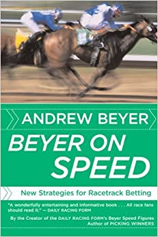 Beyer on Speed: New Strategies for Racetrack Betting by Andrew Beyer (2007-04-04)