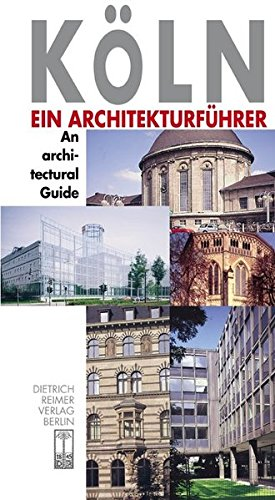 Koeln/Cologne: An Architectural Guide (Architectural Guides) by Dietrich Reimer Verlag GmbH