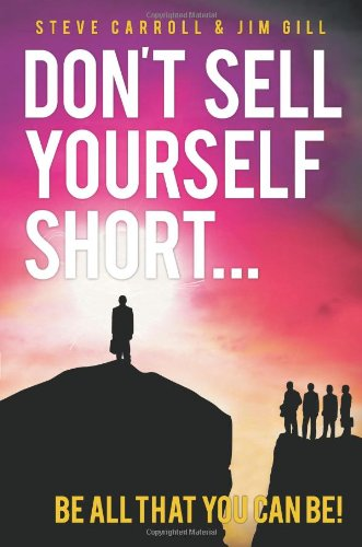 Don't Sell Yourself Short!: Be All You Can Be!