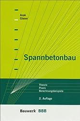 Spannbetonbau: Theorie, Praxis, Berechnungsbeispiele