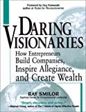 img - for Daring Visionaries: How Entrepreneurs Build Companies, Inspire Allegiance, and Create Wealth book / textbook / text book