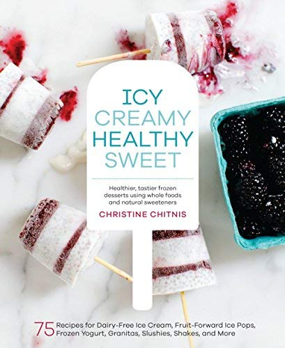 (Icy, Creamy, Healthy, Sweet: 75 Recipes for Dairy-Free Ice Cream, Fruit-Forward Ice Pops, Frozen Yogurt, Granitas, Slushies, Shakes, and More)
