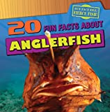 20 Fun Facts about Anglerfish, Heather Moore Niver, 1433969718