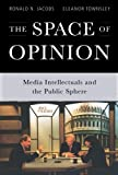 img - for The Space of Opinion: Media Intellectuals and the Public Sphere book / textbook / text book