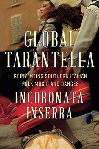 Global Tarantella: Reinventing Southern Italian Folk Music and Dances (Folklore Studies in Multicultural World)