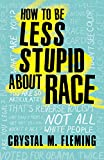img - for How to Be Less Stupid About Race: On Racism, White Supremacy, and the Racial Divide book / textbook / text book