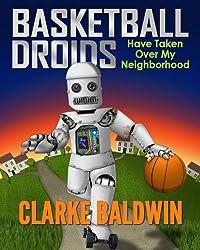 Basketball Droids Have Taken Over My Neighborhood (Chance Bradley Adventure Books Book 1)