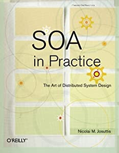 SOA in Practice: The Art of Distributed System Design (Theory in Practice) by Nicolai M. Josuttis (2007-09-03)