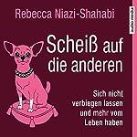Scheiß auf die anderen: Sich nicht verbiegen lassen und mehr vom Leben haben   Rebecca Niazi-Shahabi