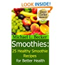 Smoothies: 25 Healthy Smoothie Recipes for Better Health (Optimum Health Book 4)