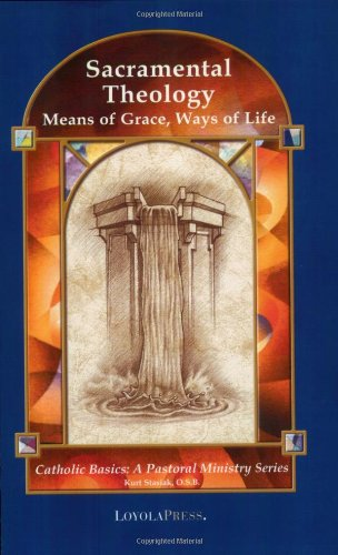 Sacramental Life (Sacramental Theology: Means of Grace, Way of Life (Catholic Basics: A Pastoral Ministry Series))