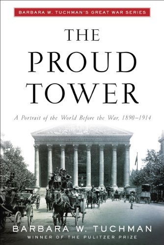 The Proud Tower: A Portrait of the World Before the War, 1890-1914; Barbara W. Tuchman's Great War Series cover